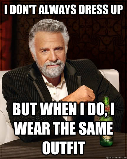 I don't always dress up but when i do, i wear the same outfit  The Most Interesting Man In The World
