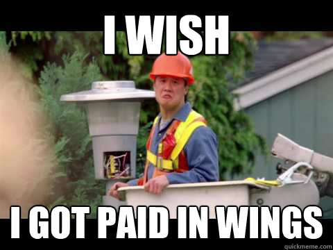 i wish i got paid in wings