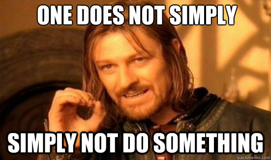 One Does Not Simply Simply not do something - One Does Not Simply Simply not do something  Boromir