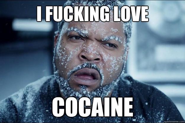 I FUCKING LOVE COCAINE  Ice cube in coke