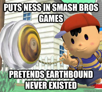 Puts NESS in smash bros games pretends Earthbound never existed - Puts NESS in smash bros games pretends Earthbound never existed  Misc