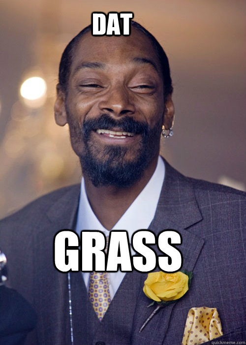 DAT  grass  Dat Ass