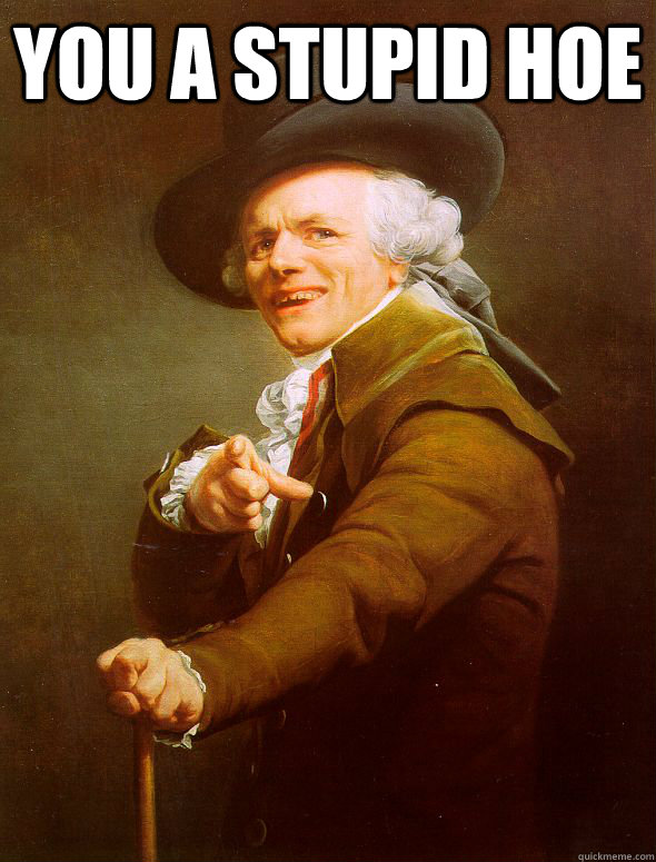 You a Stupid Hoe  - You a Stupid Hoe   Joseph Ducreux