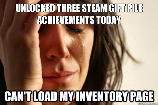 Unlocked three Steam Gift Pile Achievements today Can't load my