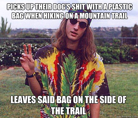 Picks up their dog's shit with a plastic bag when hiking on a mountain trail  leaves said bag on the side of the trail