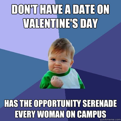 warming up for tonight meme valentines day - Don t have a date on Valentine s Day Has the opportunity