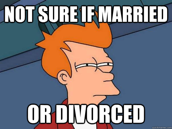 not sure if married or divorced - not sure if married or divorced  Futurama Fry