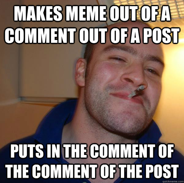Makes meme out of a comment out of a post Puts in the comment of the comment of the post - Makes meme out of a comment out of a post Puts in the comment of the comment of the post  Misc