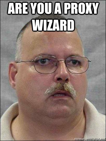 Are you a proxy wizard  - Are you a proxy wizard   Are you a wizard