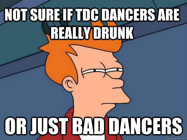Not sure if tdc dancers are really drunk Or just bad dancers - Not sure if tdc dancers are really drunk Or just bad dancers  Futurama Fry