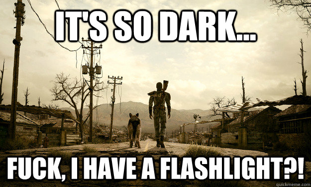 It's so dark... Fuck, I have a flashlight?! - It's so dark... Fuck, I have a flashlight?!  Misc