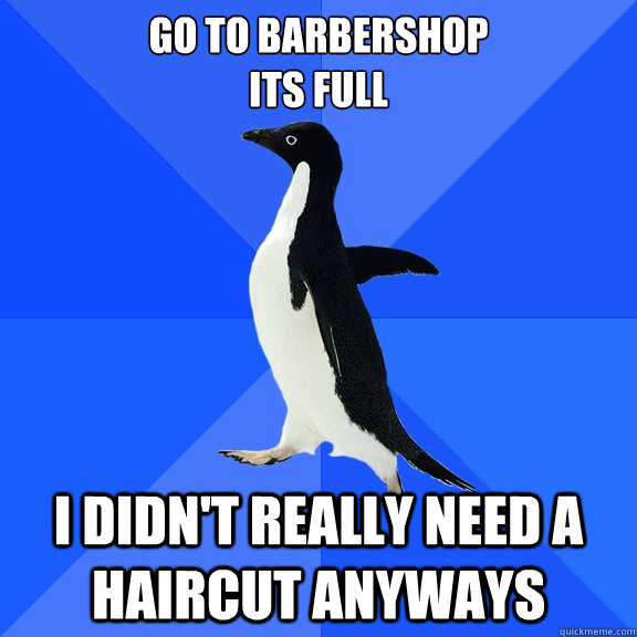 Go To Barbershop Its Full I Didnt Really Need A Haircut Anyways