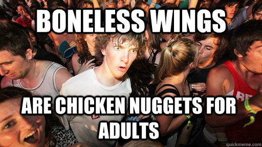 boneless wings are chicken nuggets for adults - boneless wings are chicken nuggets for adults  Sudden Clarity Clarence