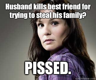 Husband kills best friend for trying to steal his family? PISSED.