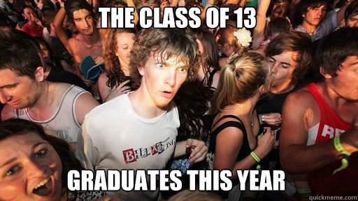 the class of 13  graduates this year - the class of 13  graduates this year  Sudden Clarity Clarence