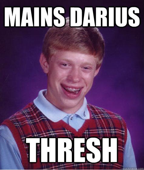 Mains Darius Thresh - Mains Darius Thresh  Bad Luck Brian