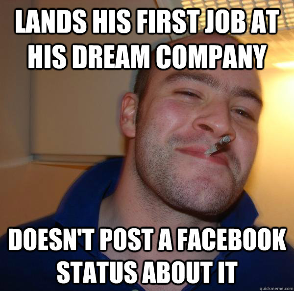 lands his first job at his dream company doesn't post a facebook status about it - lands his first job at his dream company doesn't post a facebook status about it  Misc
