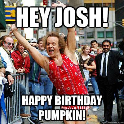 Hey Josh Happy Birthday Pumpkin