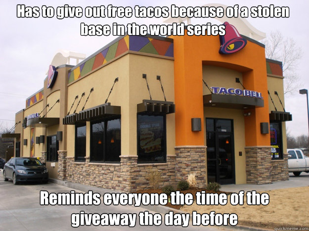 Has to give out free tacos because of a stolen base in the world series Reminds everyone the time of the giveaway the day before