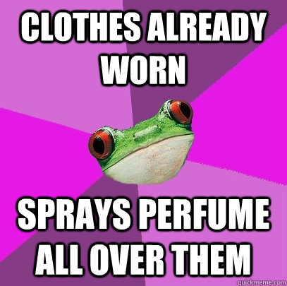 clothes already worn sprays perfume all over them - clothes already worn sprays perfume all over them  Foul Bachelorette Frog