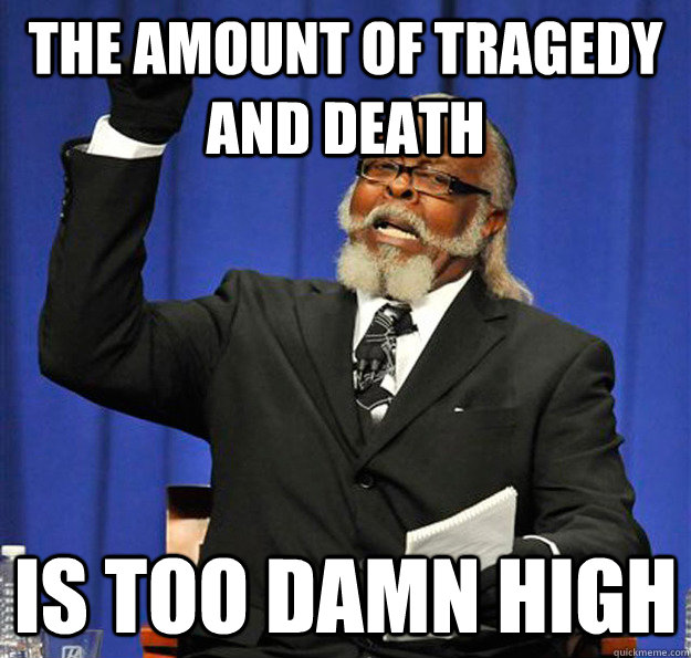 The amount of tragedy and death Is too damn high - The amount of tragedy and death Is too damn high  Jimmy McMillan