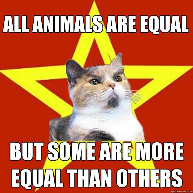 All animals are equal but some are more equal than others  Lenin Cat