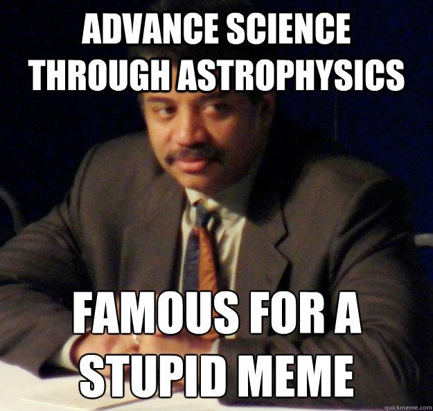 advance science through astrophysics famous for a stupid meme