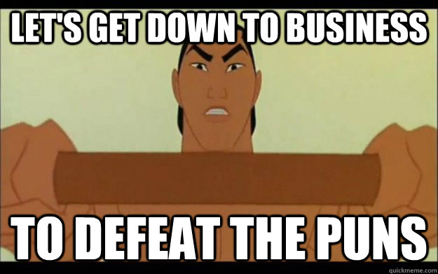 Mulan Let's Get Down to Business to Defeat the Puns