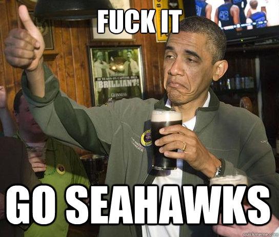1b70ea47b0dcb01aadc788f2a6ce97a59194acfb2a87f11ed271ad0d2a77aa59 fuck it go seahawks upvoting obama quickmeme,Seahawks Meme