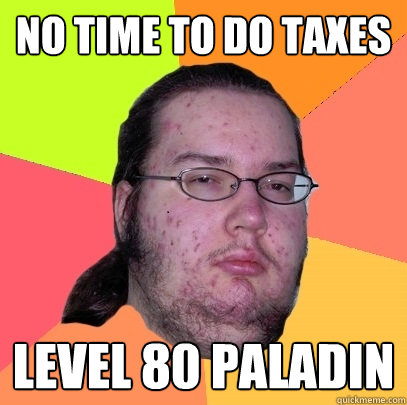 no time to do taxes level 80 paladin - no time to do taxes level 80 paladin  Butthurt Dweller