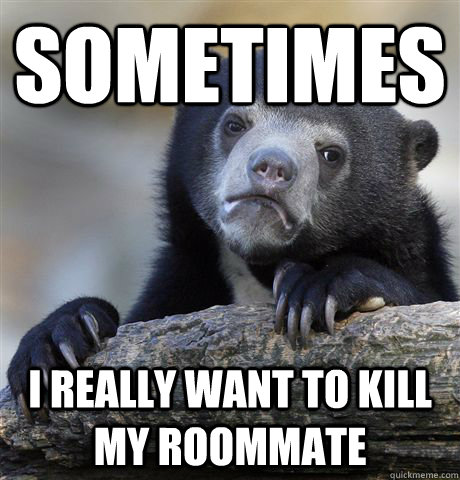 Image result for i want to kill my roommate