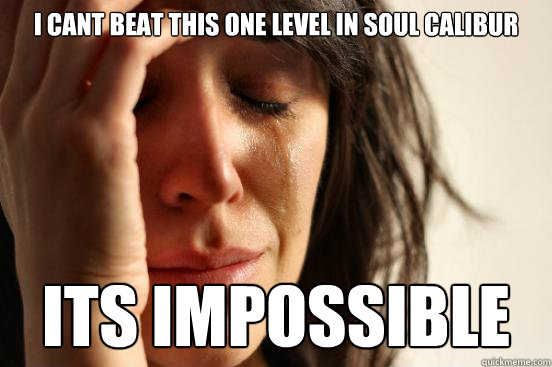 i cant beat this one level in soul calibur its impossible - i cant beat this one level in soul calibur its impossible  First World Problems
