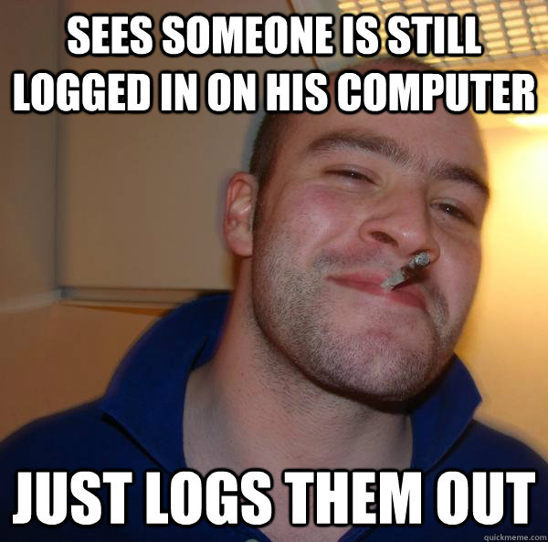 Sees someone is still logged in on his computer Just logs them out - Sees someone is still logged in on his computer Just logs them out  Misc