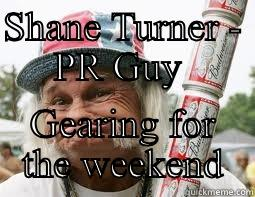 Pr 441 - SHANE TURNER - PR GUY  GEARING FOR THE WEEKEND Misc