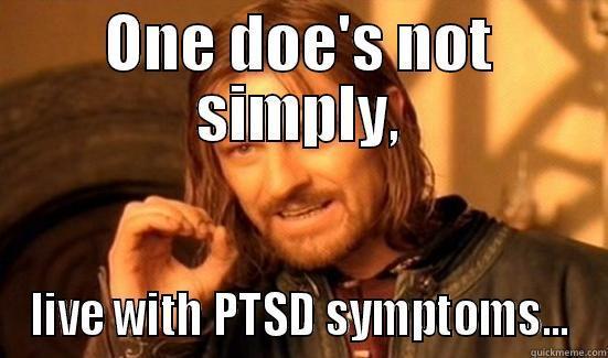 ONE DOE'S NOT SIMPLY, LIVE WITH PTSD SYMPTOMS... Boromir