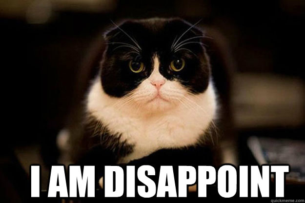 Image result for i am disappoint meme