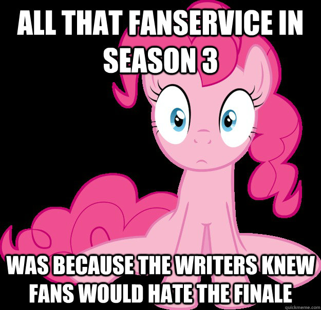 All that fanservice in season 3 Was because the writers knew fans would hate the finale