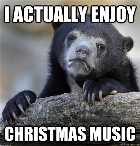 I Actually Enjoy  Christmas Music - I Actually Enjoy  Christmas Music  Confession Bear