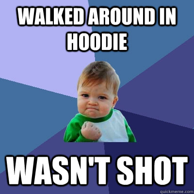 Walked around in hoodie wasn't shot - Walked around in hoodie wasn't shot  Success Kid