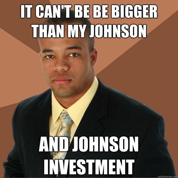 it can't be be bigger than my johnson and johnson investment - it can't be be bigger than my johnson and johnson investment  Successful Black Man