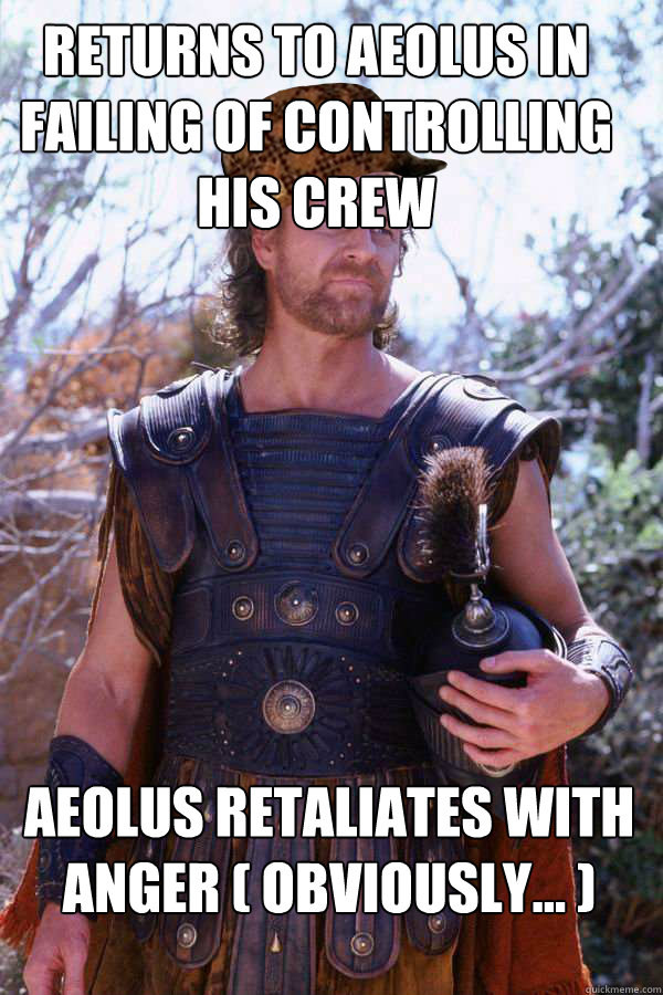 Returns to Aeolus in failing of controlling his Crew Aeolus retaliates with anger ( Obviously... )