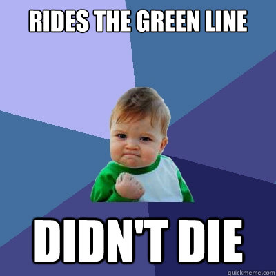 Rides the green line Didn't Die - Rides the green line Didn't Die  Success Kid