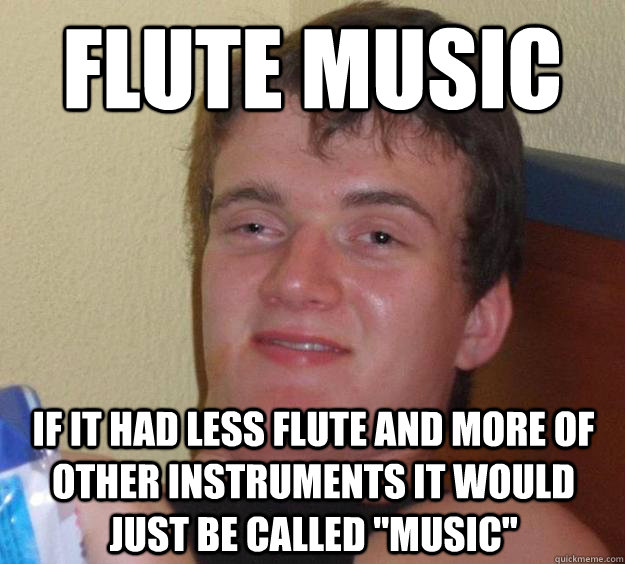 Flute Music If it had less flute and more of other instruments it would just be called