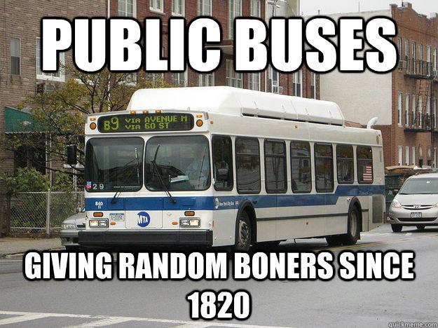 PUBLIC BUSES Giving random boners since 1820  - PUBLIC BUSES Giving random boners since 1820   Boner Bus