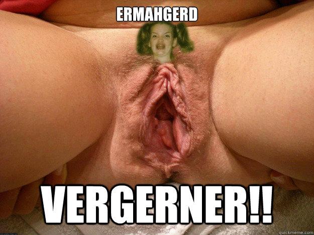 Ermahgerd VERGERNER!! - Ermahgerd VERGERNER!!  omgvagina