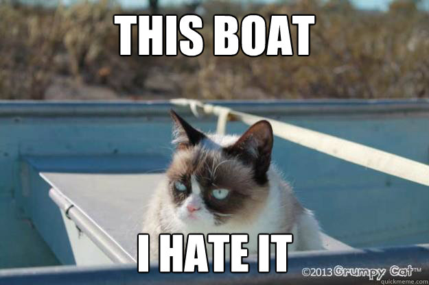 1b928d32063326cbb88327ef73cb02db7e418f27f0a182ed73f927c7e7fc9b95 this boat i hate it grumpy cat boating quickmeme,Boat Meme