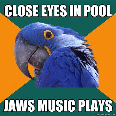 Close eyes in pool Jaws music plays - Close eyes in pool Jaws music plays  Paranoid Parrot
