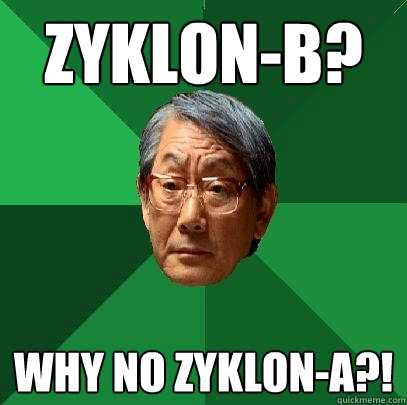 Zyklon-B? why no zyklon-a?! - Zyklon-B? why no zyklon-a?!  High Expectations Asian Father