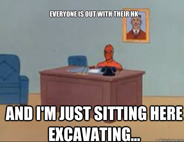 Everyone is out with their HK and i'm just sitting here Excavating... - Everyone is out with their HK and i'm just sitting here Excavating...  masterbating spider man