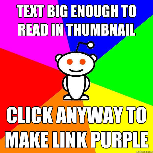 Text Big Enough to read in thumbnail click anyway to make link purple - Text Big Enough to read in thumbnail click anyway to make link purple  Reddit Alien